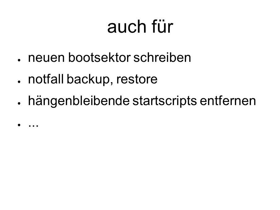 auch für ● neuen bootsektor schreiben ● notfall backup, restore ● hängenbleibende startscripts entfernen ●...