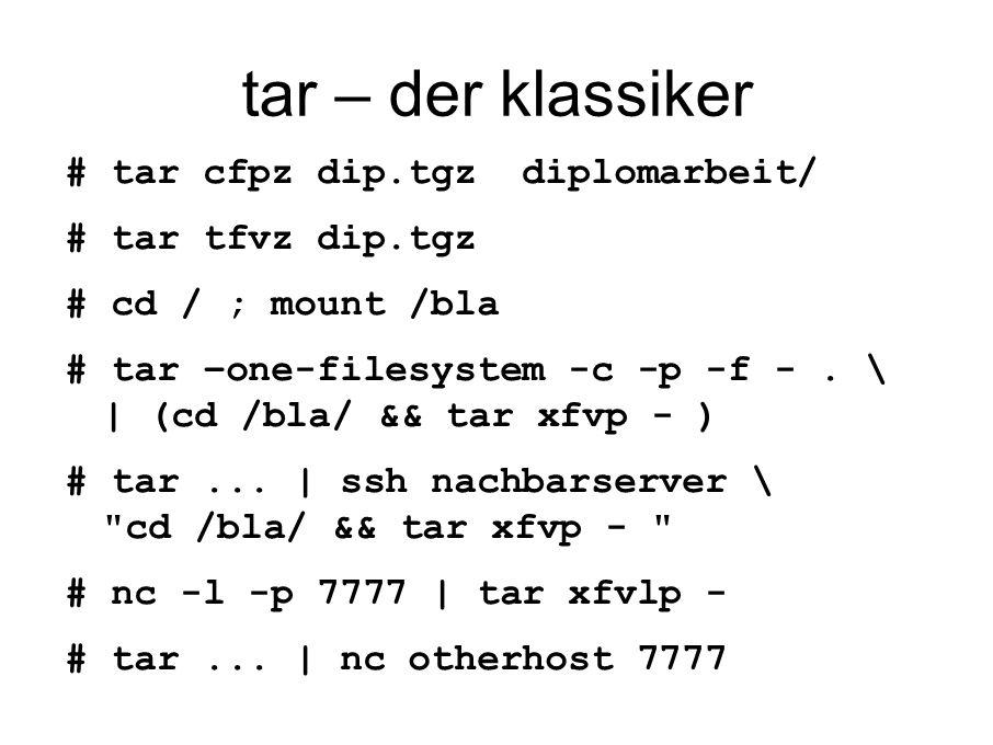 tar: incrementelles backup ● option –newer oder -N ● oder: option –files-from oder -T – die files liste z.b.: mittels find erzeugen: # find.