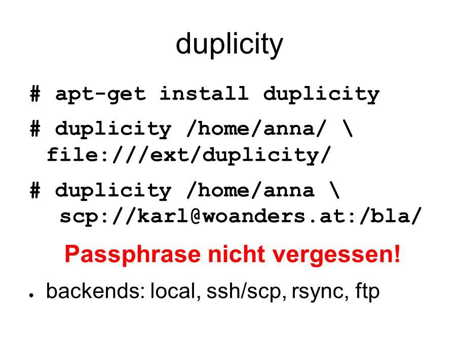 dar # dar -c /tmp/backup -R projekte/ # dar -t /tmp/backup -v Features: ● Encryption ● Splitting files ● Good differential backups
