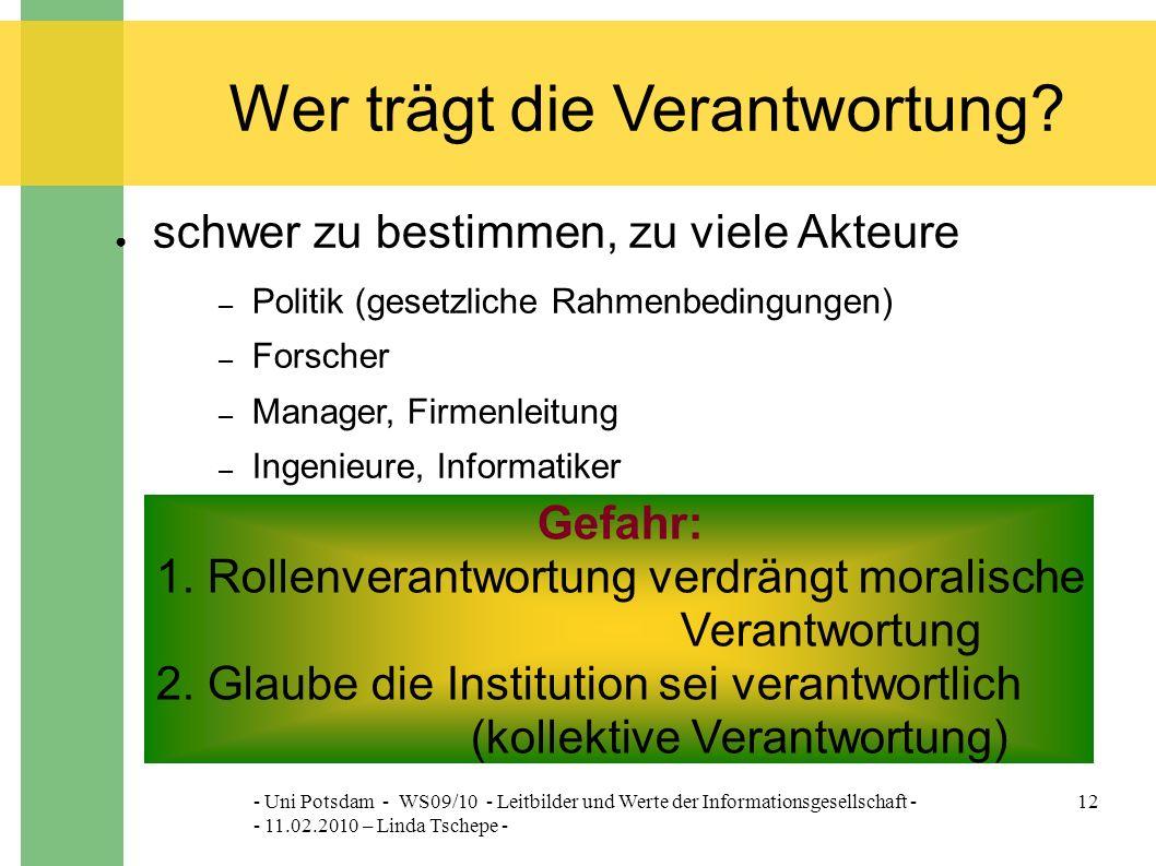 - Uni Potsdam - WS09/10 - Leitbilder und Werte der Informationsgesellschaft - - 11.02.2010 – Linda Tschepe - 12 Wer trägt die Verantwortung.