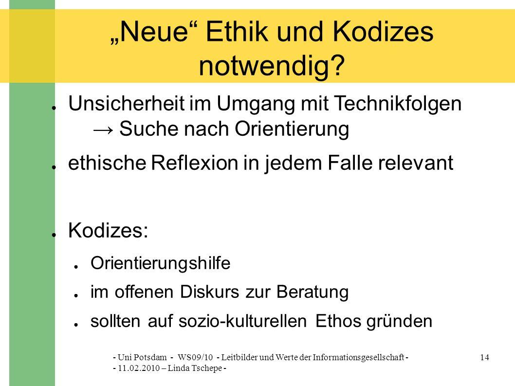 """- Uni Potsdam - WS09/10 - Leitbilder und Werte der Informationsgesellschaft - - 11.02.2010 – Linda Tschepe - 14 """"Neue Ethik und Kodizes notwendig."""
