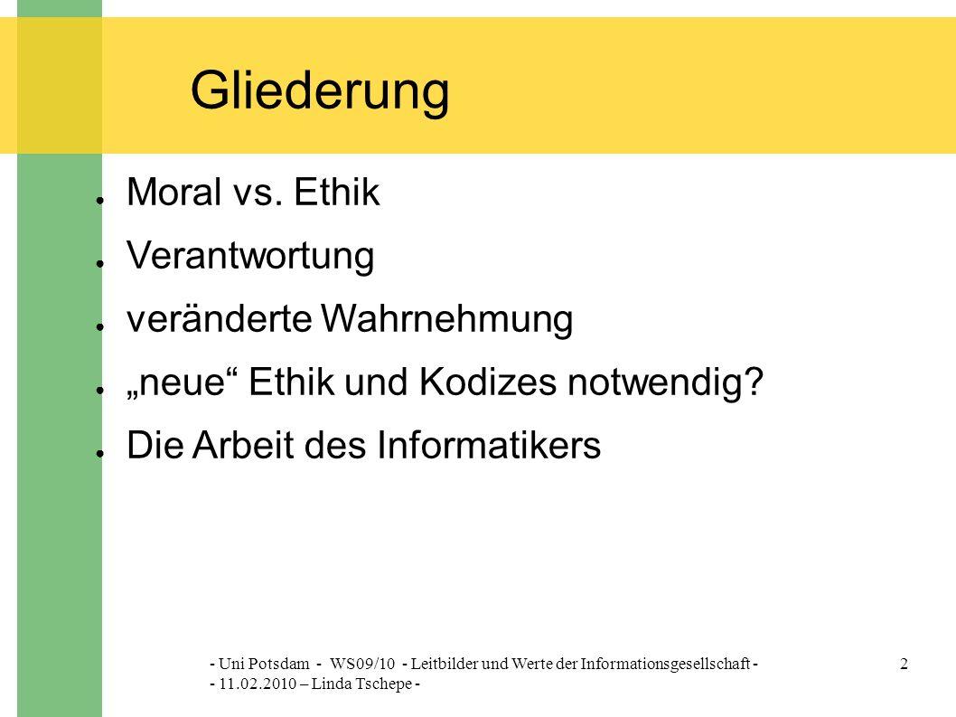 - Uni Potsdam - WS09/10 - Leitbilder und Werte der Informationsgesellschaft - - 11.02.2010 – Linda Tschepe - 2 Gliederung ● Moral vs.