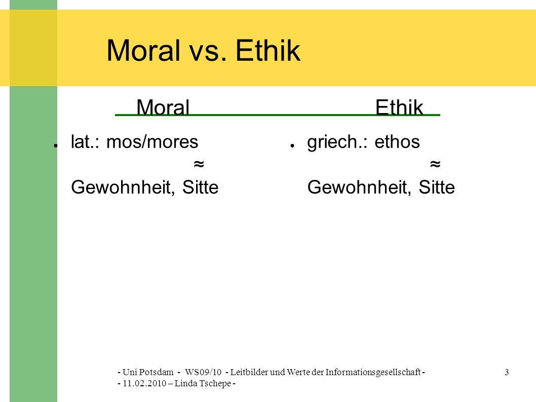 - Uni Potsdam - WS09/10 - Leitbilder und Werte der Informationsgesellschaft - - 11.02.2010 – Linda Tschepe - 3 Moral vs.