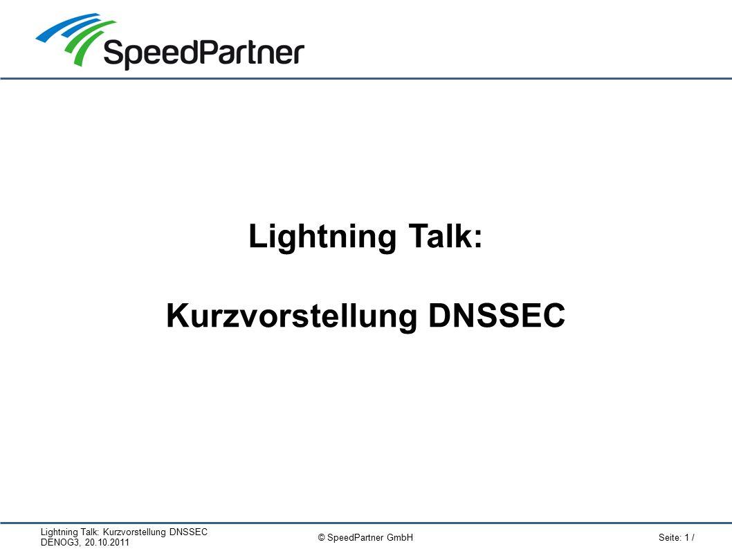 "Lightning Talk: Kurzvorstellung DNSSEC DENOG3, 20.10.2011 Seite: 12 / © SpeedPartner GmbH Tools Validierung: ● Fehlschlagende, validierende Abfrage: ● Abfrage ohne Prüfung (""check disabled ): ● Erfolgreiche Abfrage: $ dig +dnssec www.dnssec-failed.org ;; ->>HEADER<<- opcode: QUERY, status: SERVFAIL ;; flags: qr rd ra; QUERY: 1, ANSWER: 0 $ dig +cd +dnssec www.dnssec-failed.org ;; ->>HEADER<<- opcode: QUERY, status: NOERROR ;; flags: qr rd ra cd; QUERY: 1, ANSWER: 2 ;; ANSWER SECTION: www.dnssec-failed.org."
