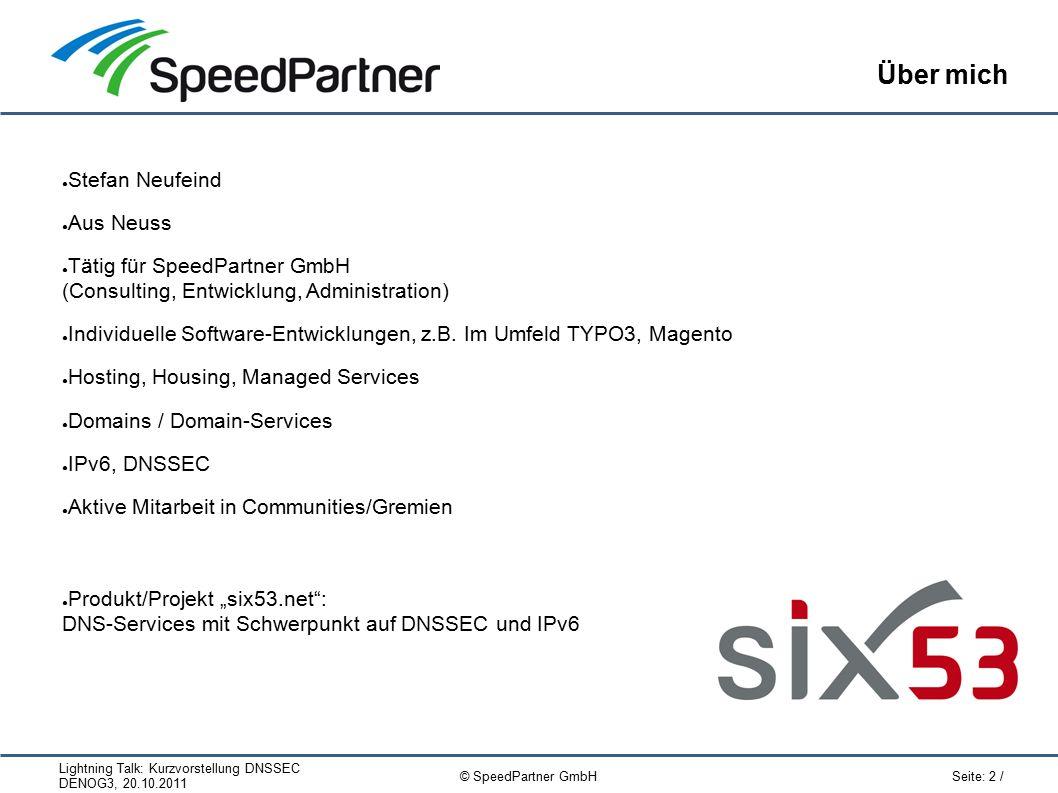 Lightning Talk: Kurzvorstellung DNSSEC DENOG3, 20.10.2011 Seite: 13 / © SpeedPartner GmbH Tools DNSSEC-Server: ● Resolver: ● Unbound ● BIND ● Authoritative Server: ● NSD ● BIND ● PowerDNS (seit 3.0)