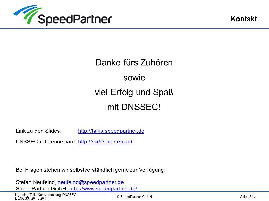 Lightning Talk: Kurzvorstellung DNSSEC DENOG3, 20.10.2011 Seite: 21 / © SpeedPartner GmbH Kontakt Danke fürs Zuhören sowie viel Erfolg und Spaß mit DNSSEC.