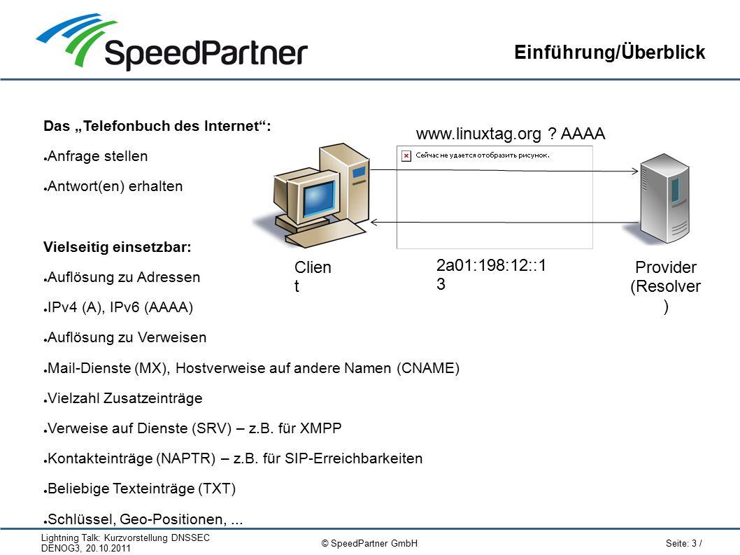 Lightning Talk: Kurzvorstellung DNSSEC DENOG3, 20.10.2011 Seite: 14 / © SpeedPartner GmbH Tools Recursor mit Unbound: ● root-Key benötigt (bei vielen Distributionen bereits im Paket enthalten) ● unbound-anchor pflegt root.key bei Aktualisierungen (ggf.
