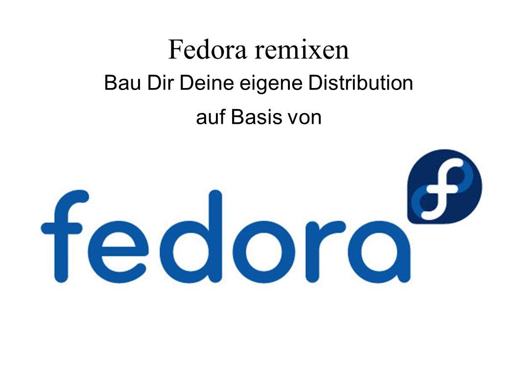 Fedora remixen Bau Dir Deine eigene Distribution auf Basis von