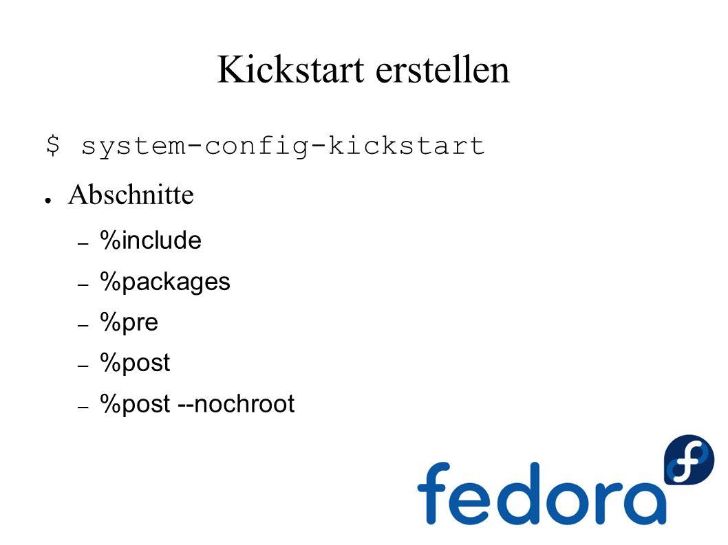 Kickstart erstellen $ system-config-kickstart ● Abschnitte – %include – %packages – %pre – %post – %post --nochroot