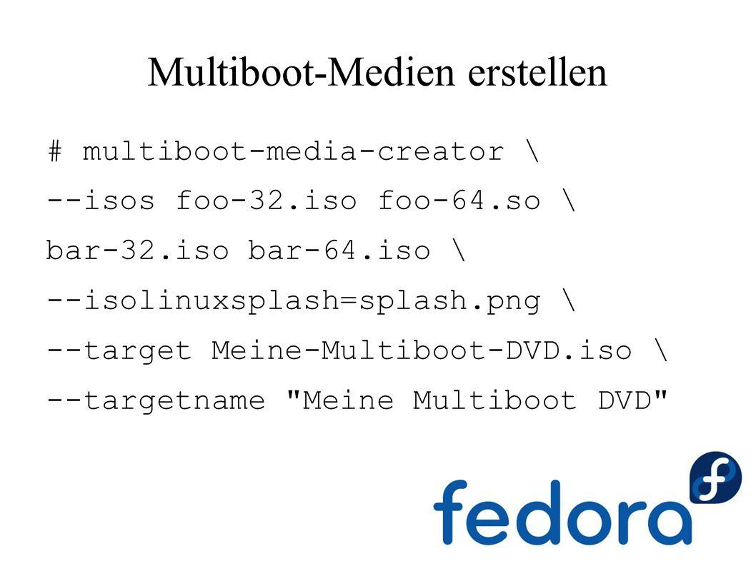Multiboot-Medien erstellen # multiboot-media-creator \ --isos foo-32.iso foo-64.so \ bar-32.iso bar-64.iso \ --isolinuxsplash=splash.png \ --target Meine-Multiboot-DVD.iso \ --targetname Meine Multiboot DVD