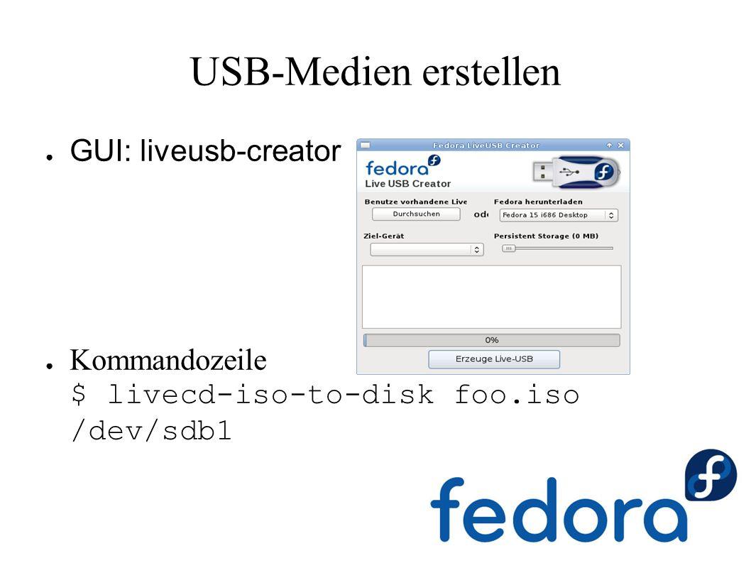 USB-Medien erstellen ● GUI: liveusb-creator ● Kommandozeile $ livecd-iso-to-disk foo.iso /dev/sdb1