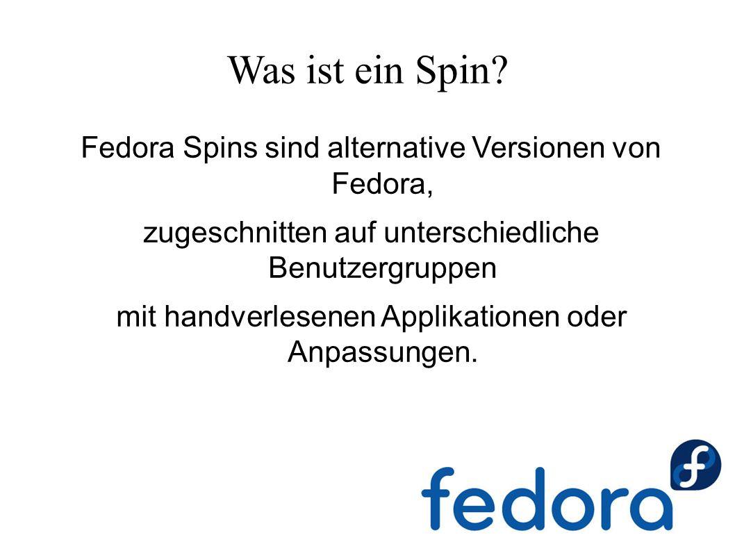 Beispiele für Spins ● Desktop Spins: GNOME, KDE, LXDE, Xfce ● Thematische Spins: Design Suite, Security Spin, Electronic Lab, Games Spin