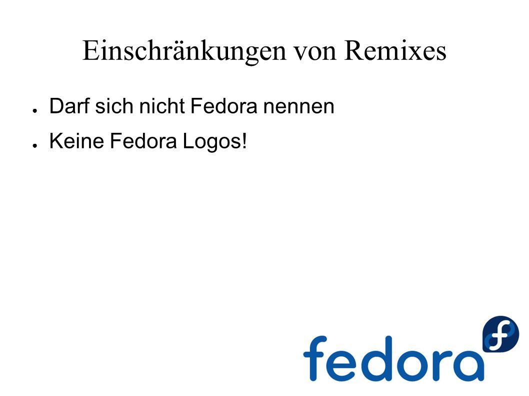 Beispiele für Remixes ● Alternative Paketzusammenstellungen: oVirt Node Remix, OLPC Linux ● Unfreie Software: Russian Fedora Remix, Fusion Linux, Orange Sambrero ●...