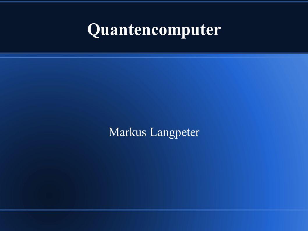 Quantencomputer Markus Langpeter