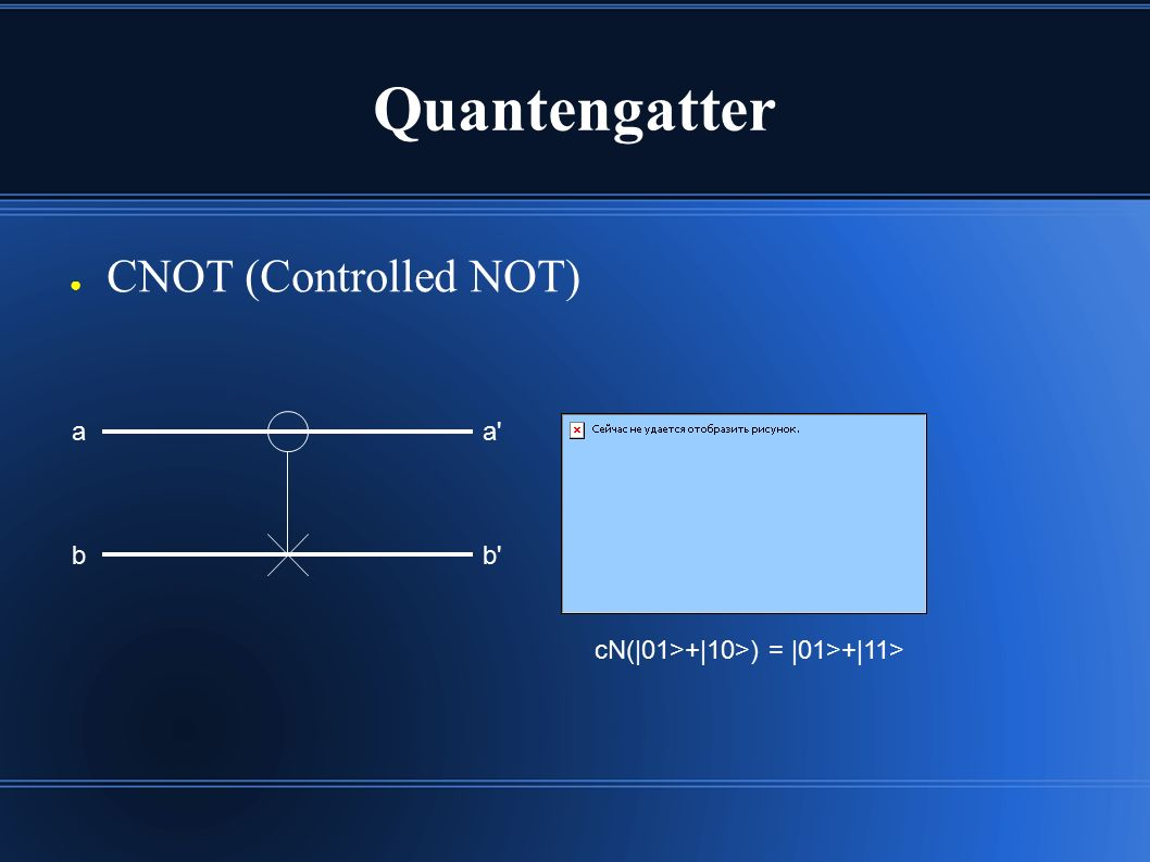 Quantengatter ● CNOT (Controlled NOT) bb aa cN(|01>+|10>) = |01>+|11>