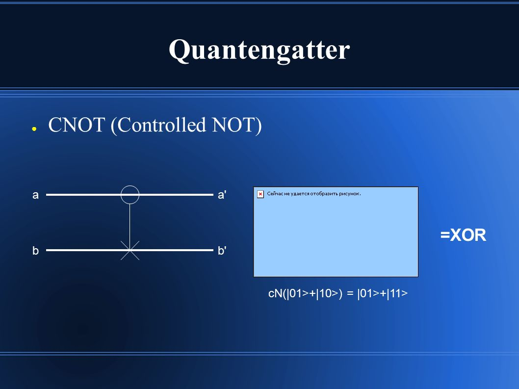 Quantengatter ● CNOT (Controlled NOT) bb' aa' cN(|01>+|10>) = |01>+|11> =XOR
