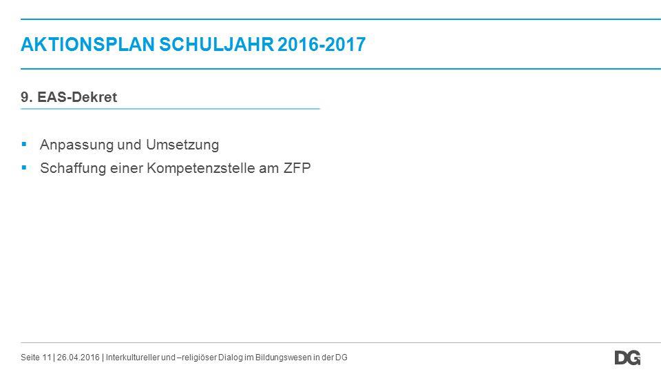 AKTIONSPLAN SCHULJAHR 2016-2017 26.04.2016Seite 11 9. EAS-Dekret  Anpassung und Umsetzung  Schaffung einer Kompetenzstelle am ZFP Interkultureller u