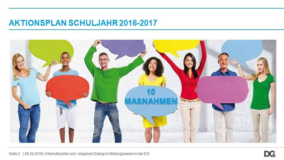 AKTIONSPLAN SCHULJAHR 2016-2017 26.04.2016Interkultureller und –religiöser Dialog im Bildungswesen in der DGSeite 2 10 MAßNAHMEN