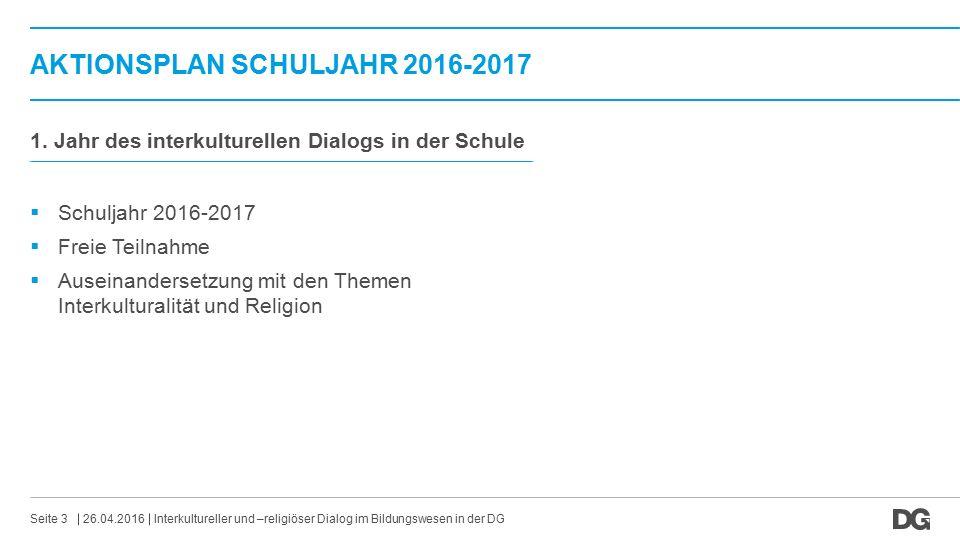 AKTIONSPLAN SCHULJAHR 2016-2017 26.04.2016Interkultureller und –religiöser Dialog im Bildungswesen in der DGSeite 3 1. Jahr des interkulturellen Dialo