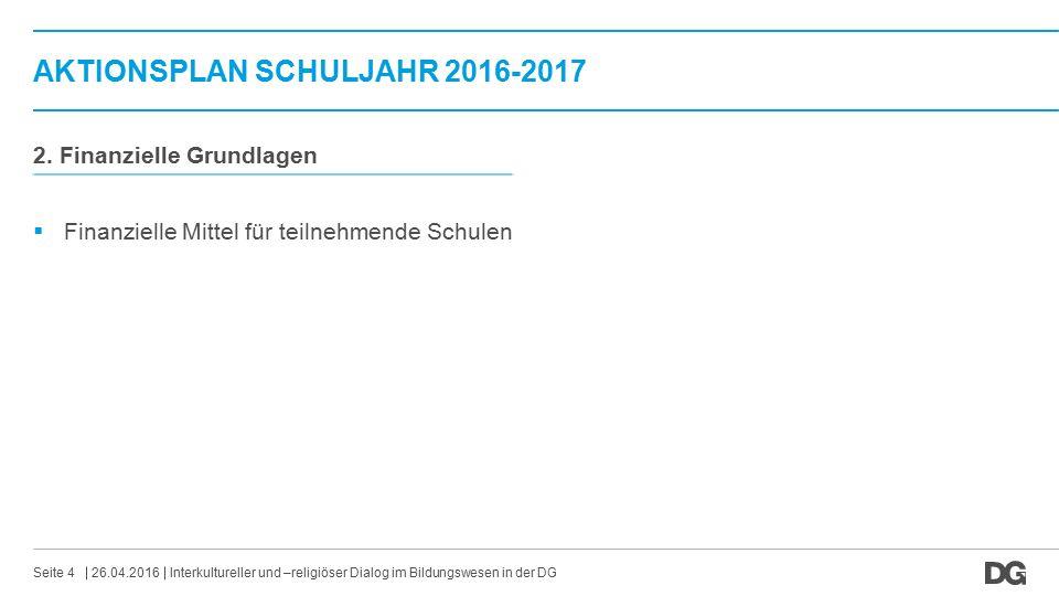 AKTIONSPLAN SCHULJAHR 2016-2017 26.04.2016Interkultureller und –religiöser Dialog im Bildungswesen in der DGSeite 4 2. Finanzielle Grundlagen  Finanz