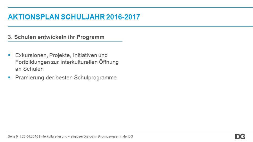 AKTIONSPLAN SCHULJAHR 2016-2017 26.04.2016Interkultureller und –religiöser Dialog im Bildungswesen in der DGSeite 5 3. Schulen entwickeln ihr Programm