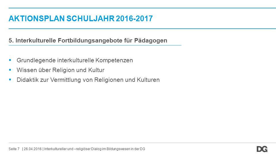 AKTIONSPLAN SCHULJAHR 2016-2017 26.04.2016Seite 7 5. Interkulturelle Fortbildungsangebote für Pädagogen  Grundlegende interkulturelle Kompetenzen  W