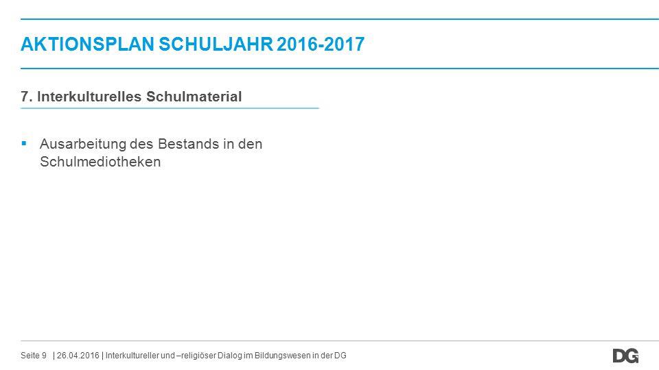 AKTIONSPLAN SCHULJAHR 2016-2017 26.04.2016Seite 9 7. Interkulturelles Schulmaterial  Ausarbeitung des Bestands in den Schulmediotheken Interkulturell