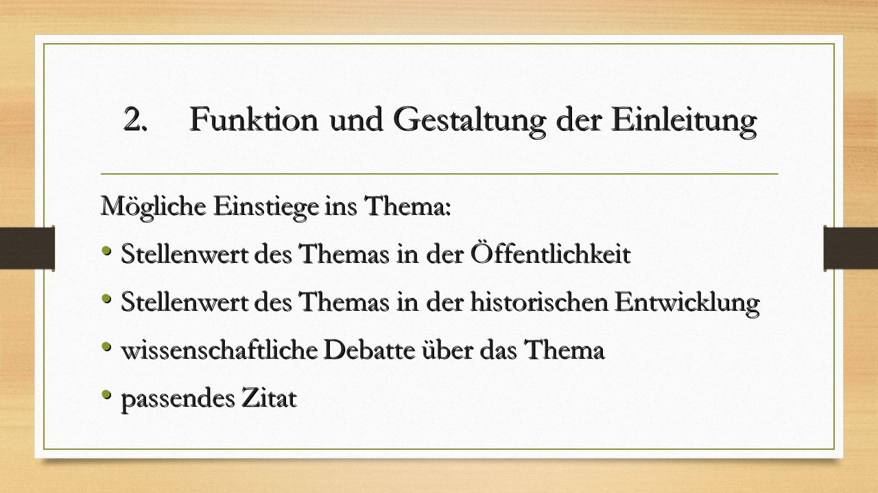 2. Funktion und Gestaltung der Einleitung Mögliche Einstiege ins Thema: Stellenwert des Themas in der Öffentlichkeit Stellenwert des Themas in der Öff