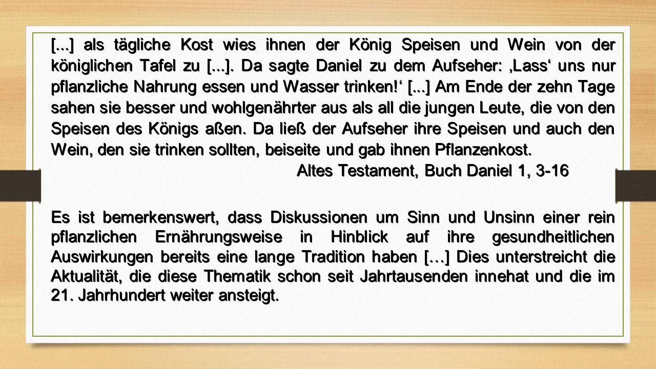 [...] als tägliche Kost wies ihnen der König Speisen und Wein von der königlichen Tafel zu [...]. Da sagte Daniel zu dem Aufseher: 'Lass' uns nur pfla