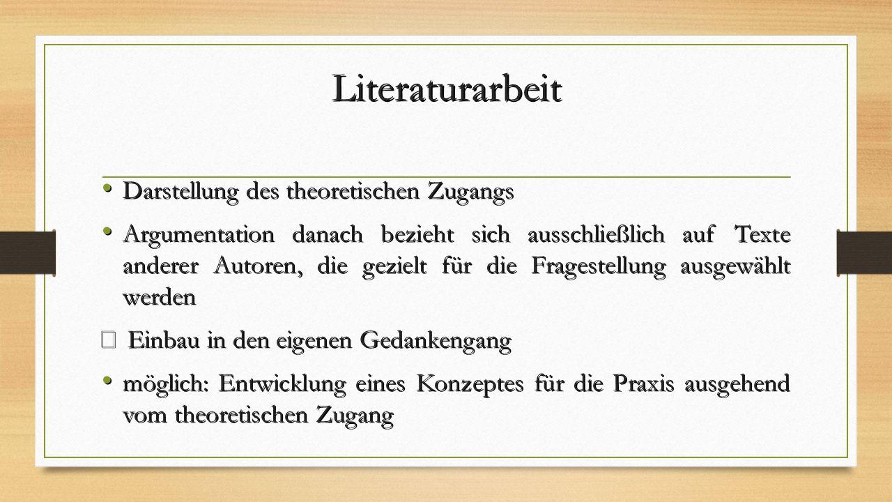 Literaturarbeit Darstellung des theoretischen Zugangs Darstellung des theoretischen Zugangs Argumentation danach bezieht sich ausschließlich auf Texte