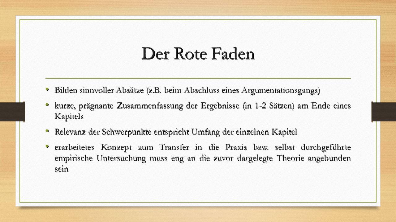 Der Rote Faden Bilden sinnvoller Absätze (z.B. beim Abschluss eines Argumentationsgangs) Bilden sinnvoller Absätze (z.B. beim Abschluss eines Argument