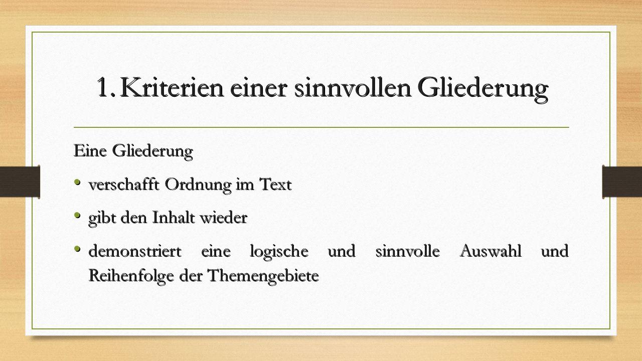 1.Kriterien einer sinnvollen Gliederung Eine Gliederung verschafft Ordnung im Text verschafft Ordnung im Text gibt den Inhalt wieder gibt den Inhalt w