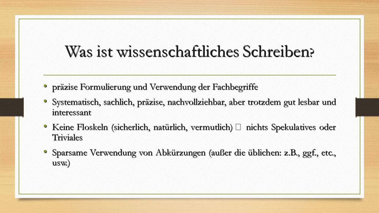 Was ist wissenschaftliches Schreiben ? präzise Formulierung und Verwendung der Fachbegriffe präzise Formulierung und Verwendung der Fachbegriffe Syste