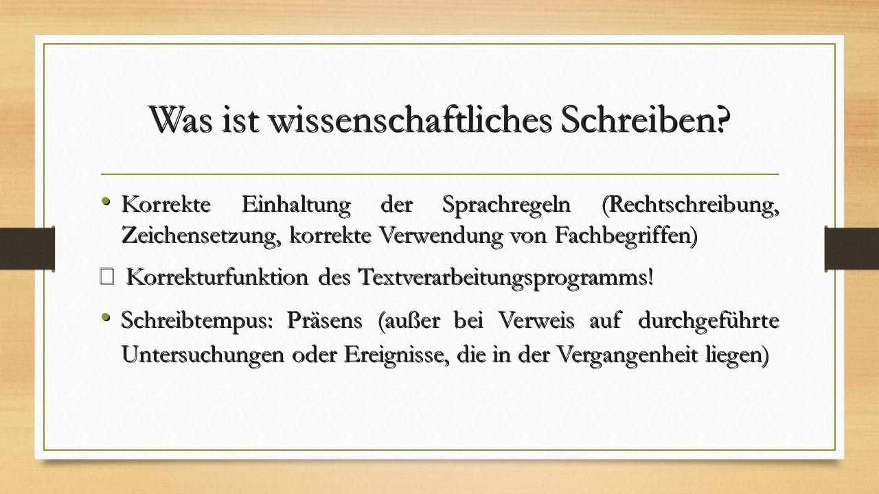 Was ist wissenschaftliches Schreiben? Korrekte Einhaltung der Sprachregeln (Rechtschreibung, Zeichensetzung, korrekte Verwendung von Fachbegriffen) Ko