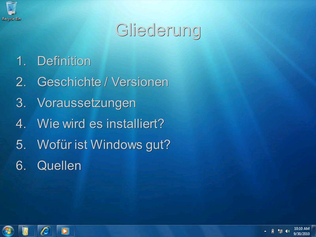 Gliederung 1. Definition 2. Geschichte / Versionen 3. Voraussetzungen 4. Wie wird es installiert? 5. Wofür ist Windows gut? 6. Quellen