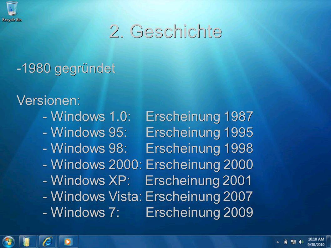 2. Geschichte -1980 gegründet Versionen: - Windows 1.0: Erscheinung 1987 - Windows 1.0: Erscheinung 1987 - Windows 95: Erscheinung 1995 - Windows 95: