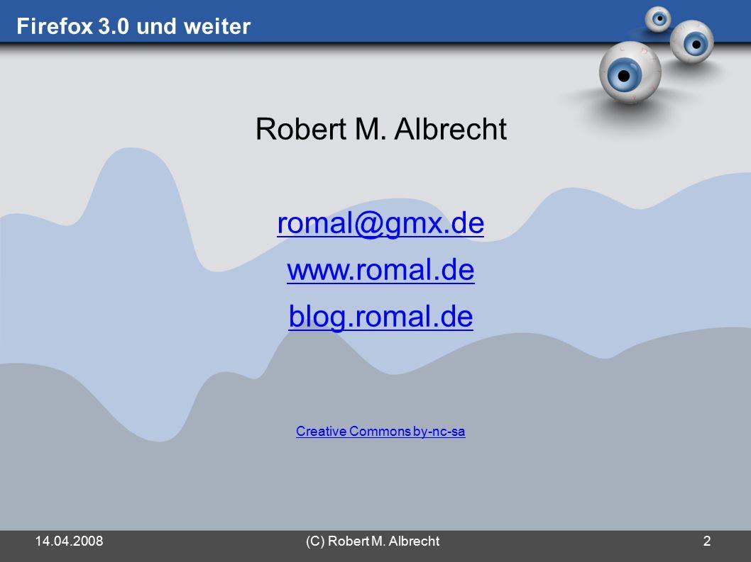 14.04.2008(C) Robert M. Albrecht2 Firefox 3.0 und weiter Robert M.