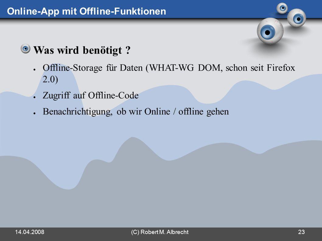 14.04.2008(C) Robert M. Albrecht23 Online-App mit Offline-Funktionen Was wird benötigt .