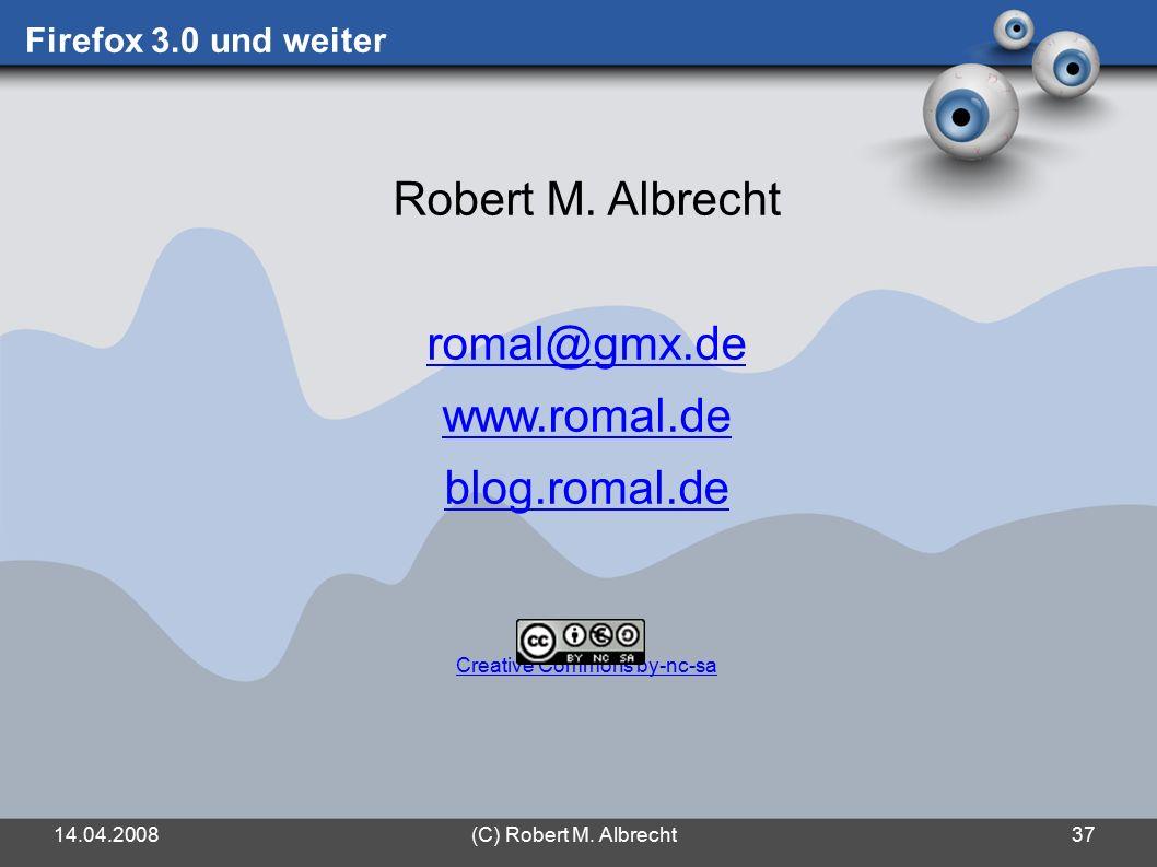 14.04.2008(C) Robert M. Albrecht37 Firefox 3.0 und weiter Robert M.