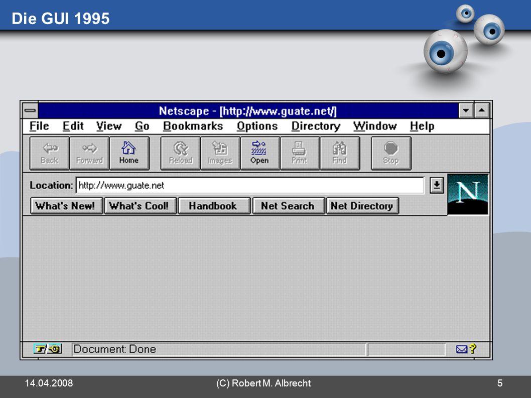 14.04.2008(C) Robert M. Albrecht5 Die GUI 1995
