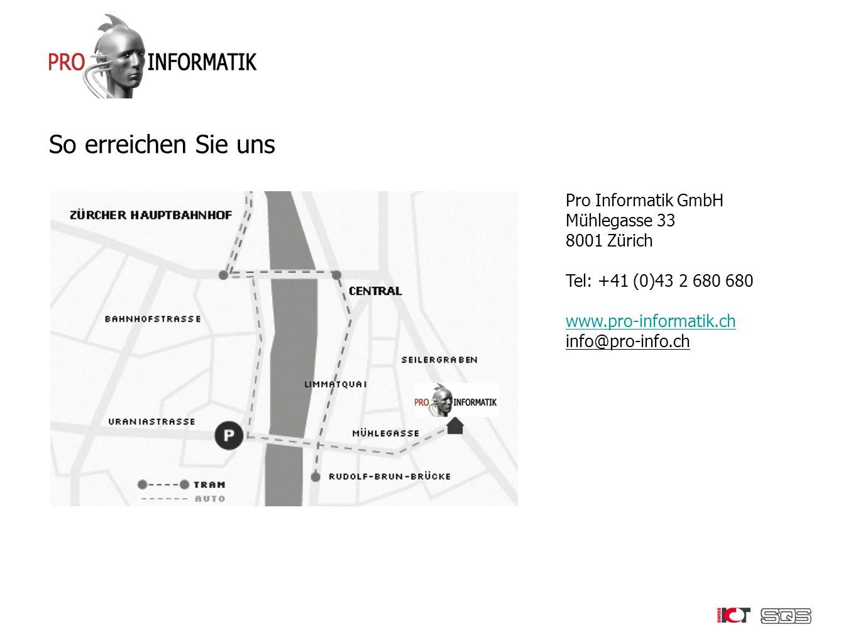 So erreichen Sie uns Pro Informatik GmbH Mühlegasse 33 8001 Zürich Tel: +41 (0)43 2 680 680 www.pro-informatik.ch info@pro-info.ch