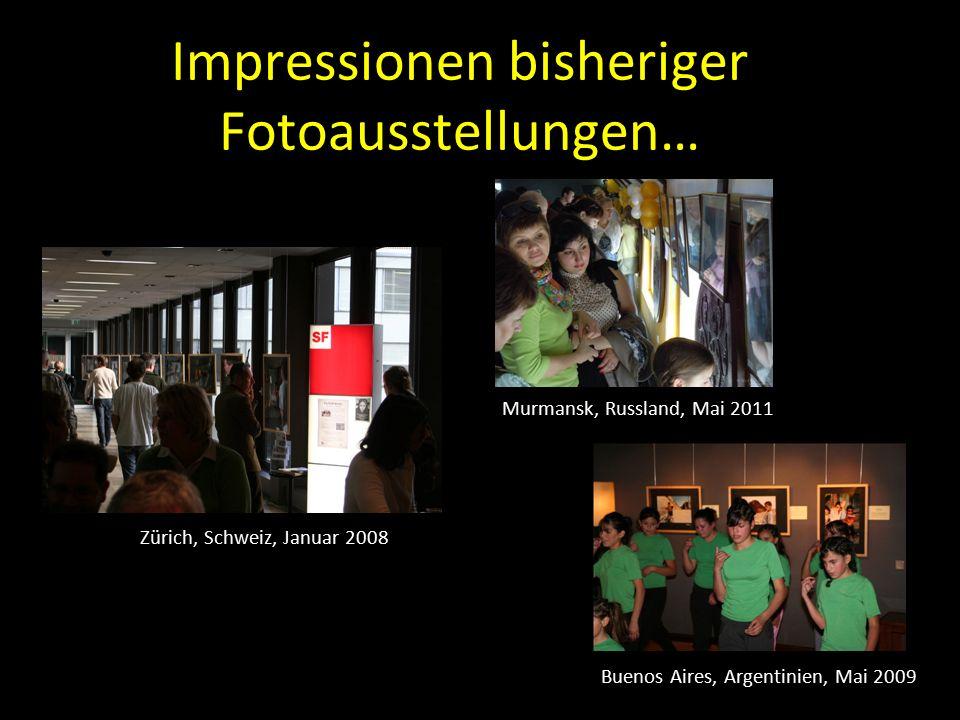 Impressionen bisheriger Fotoausstellungen… Zürich, Schweiz, Januar 2008 Buenos Aires, Argentinien, Mai 2009 Murmansk, Russland, Mai 2011