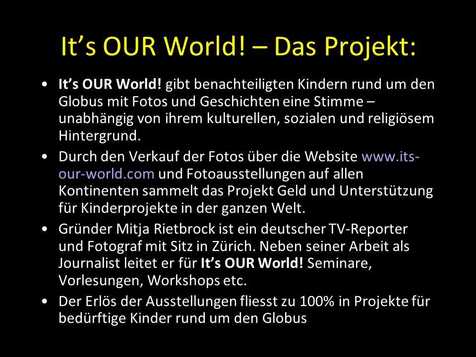It's OUR World! – Das Projekt: It's OUR World! gibt benachteiligten Kindern rund um den Globus mit Fotos und Geschichten eine Stimme – unabhängig von