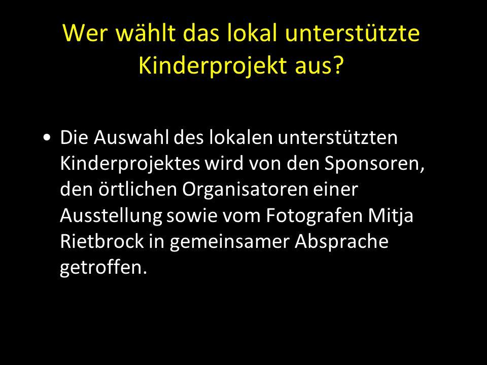 Wer wählt das lokal unterstützte Kinderprojekt aus? Die Auswahl des lokalen unterstützten Kinderprojektes wird von den Sponsoren, den örtlichen Organi