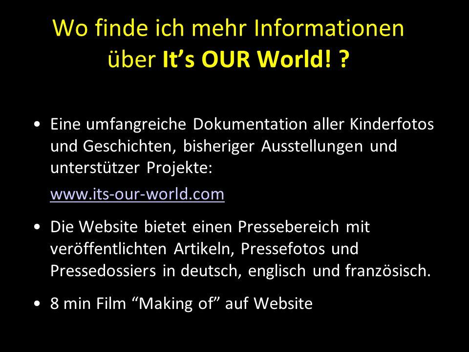 Wo finde ich mehr Informationen über It's OUR World! ? Eine umfangreiche Dokumentation aller Kinderfotos und Geschichten, bisheriger Ausstellungen und