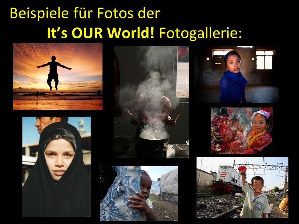 Beispiele für Fotos der It's OUR World! Fotogallerie: