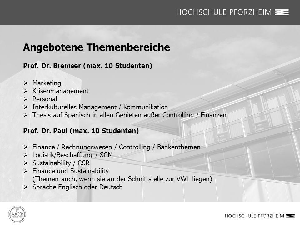 Angebotene Themenbereiche Prof. Dr. Bremser (max. 10 Studenten)  Marketing  Krisenmanagement  Personal  Interkulturelles Management / Kommunikatio