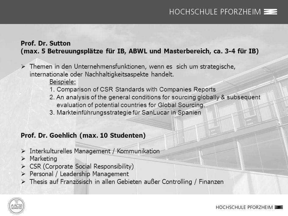 Prof. Dr. Sutton (max. 5 Betreuungsplätze für IB, ABWL und Masterbereich, ca. 3-4 für IB)  Themen in den Unternehmensfunktionen, wenn es sich um stra