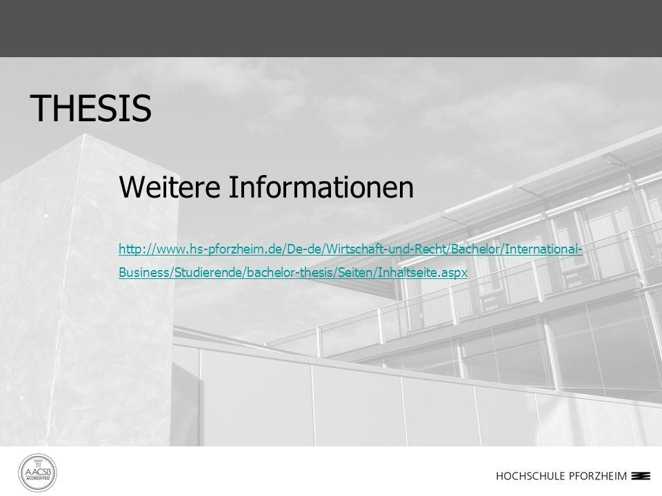 THESIS Weitere Informationen http://www.hs-pforzheim.de/De-de/Wirtschaft-und-Recht/Bachelor/International- Business/Studierende/bachelor-thesis/Seiten/Inhaltseite.aspx