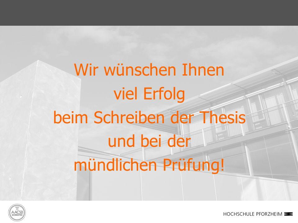 Wir wünschen Ihnen viel Erfolg beim Schreiben der Thesis und bei der mündlichen Prüfung!